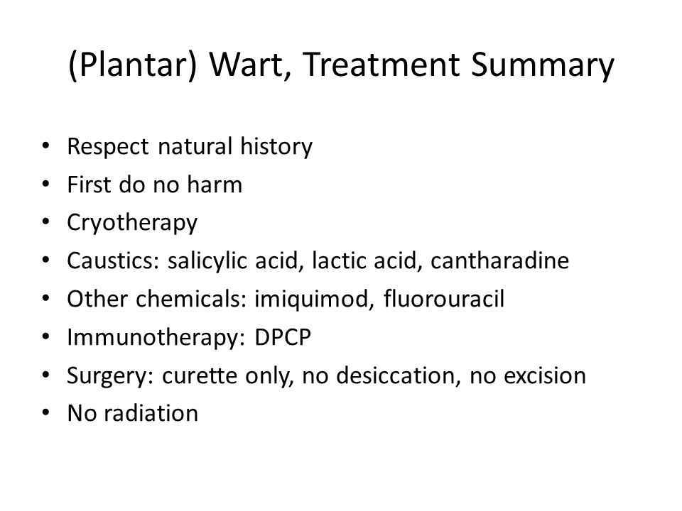 (Plantar) Wart, Treatment Summary