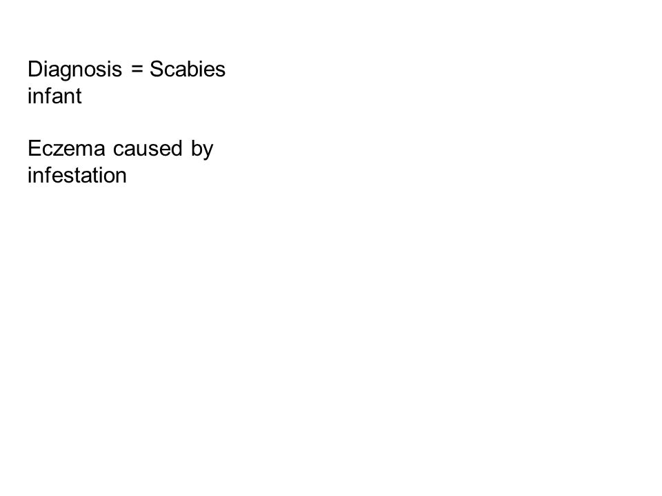 Diagnosis = Scabies infant