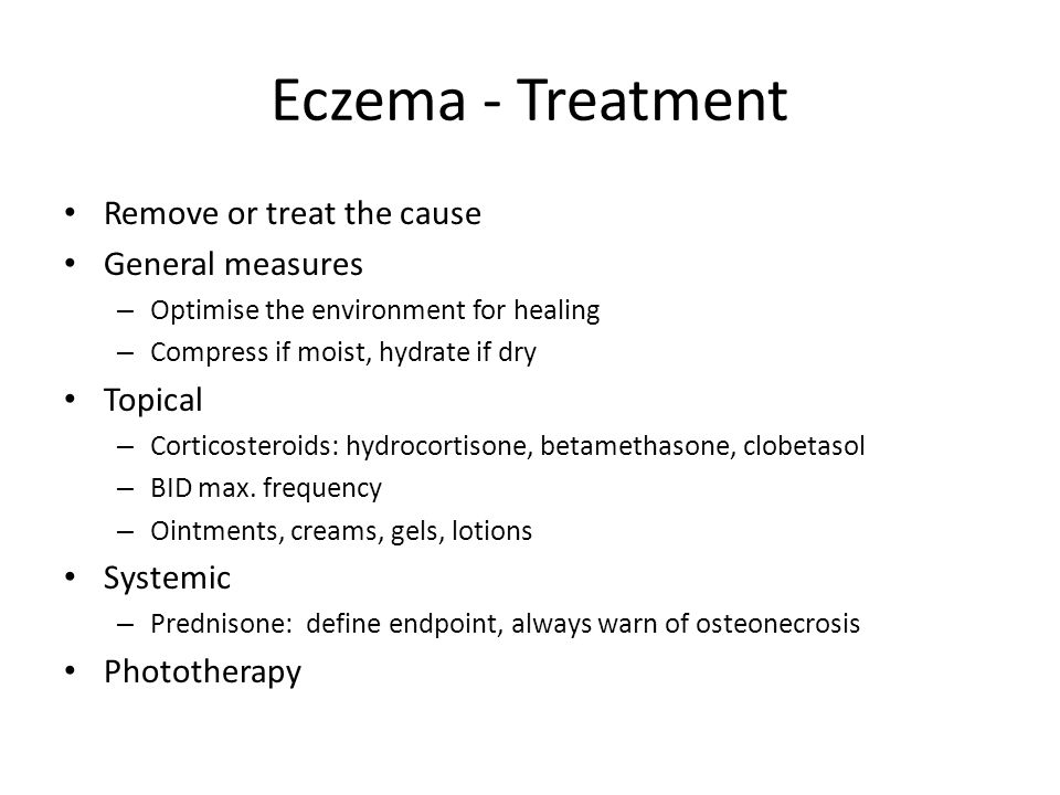 Eczema - Treatment Remove or treat the cause General measures Topical