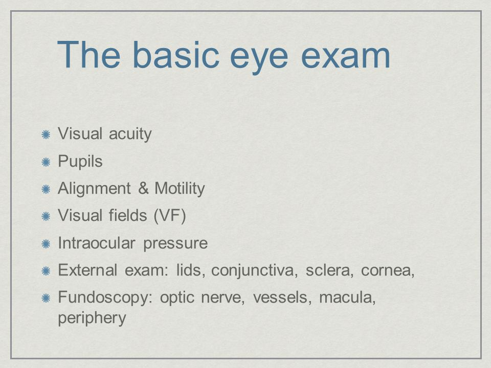 The basic eye exam Visual acuity Pupils Alignment & Motility