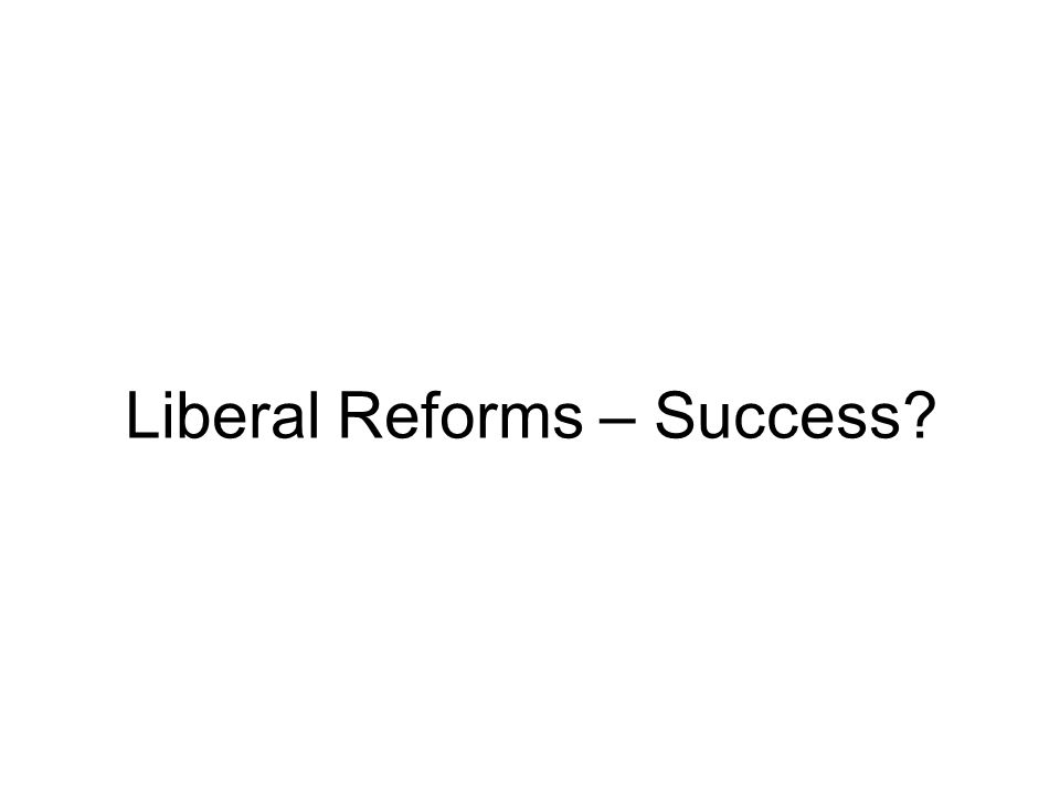 Liberal Reforms – Success