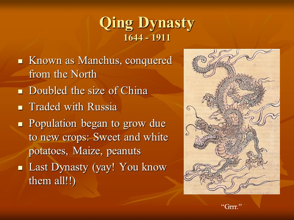 Qing Dynasty 1644 - 1911 Known as Manchus, conquered from the North