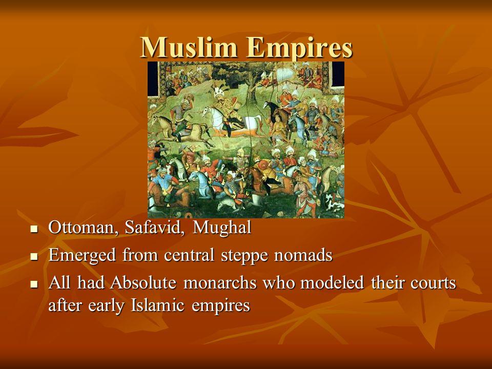 Muslim Empires Ottoman, Safavid, Mughal