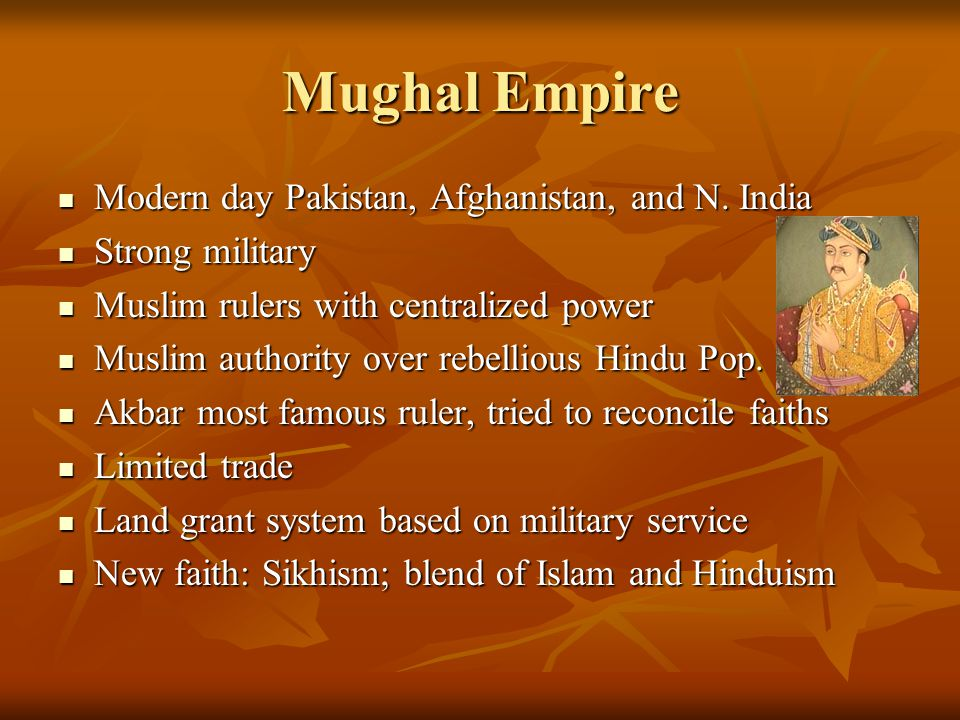 Mughal Empire Modern day Pakistan, Afghanistan, and N. India