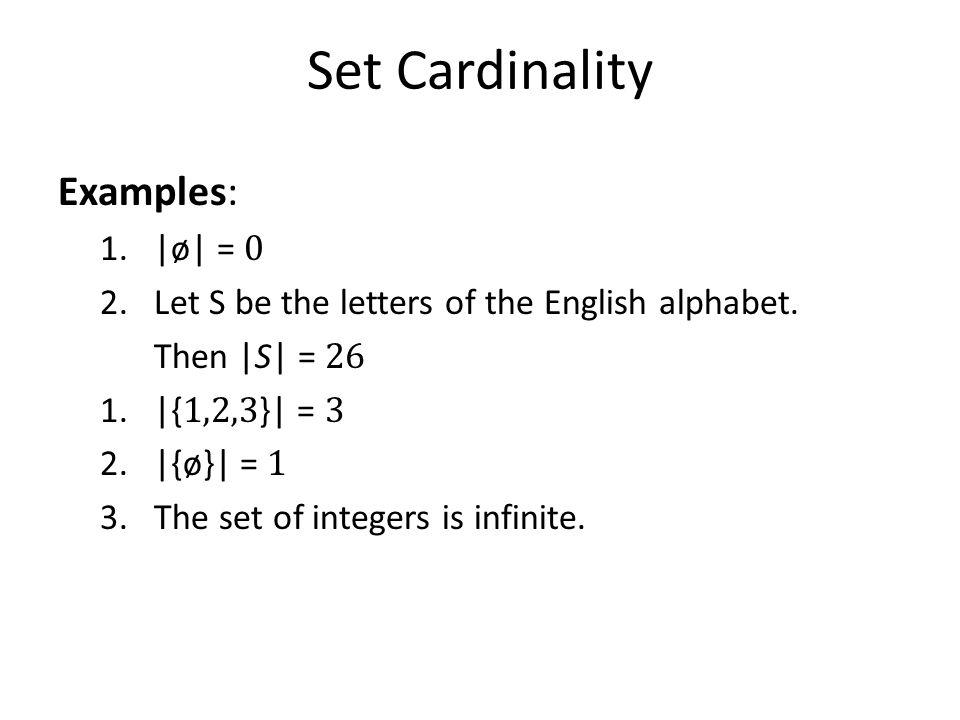 Set Cardinality Examples: |ø| = 0
