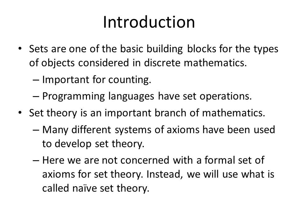 Introduction Sets are one of the basic building blocks for the types of objects considered in discrete mathematics.