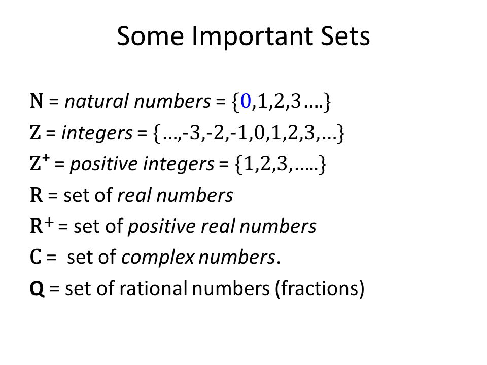 Some Important Sets N = natural numbers = {0,1,2,3….}