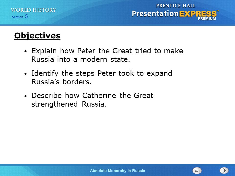 Objectives Explain how Peter the Great tried to make Russia into a modern state. Identify the steps Peter took to expand Russia's borders.