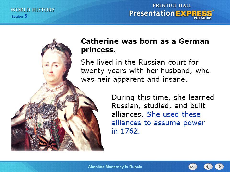 Catherine was born as a German princess.