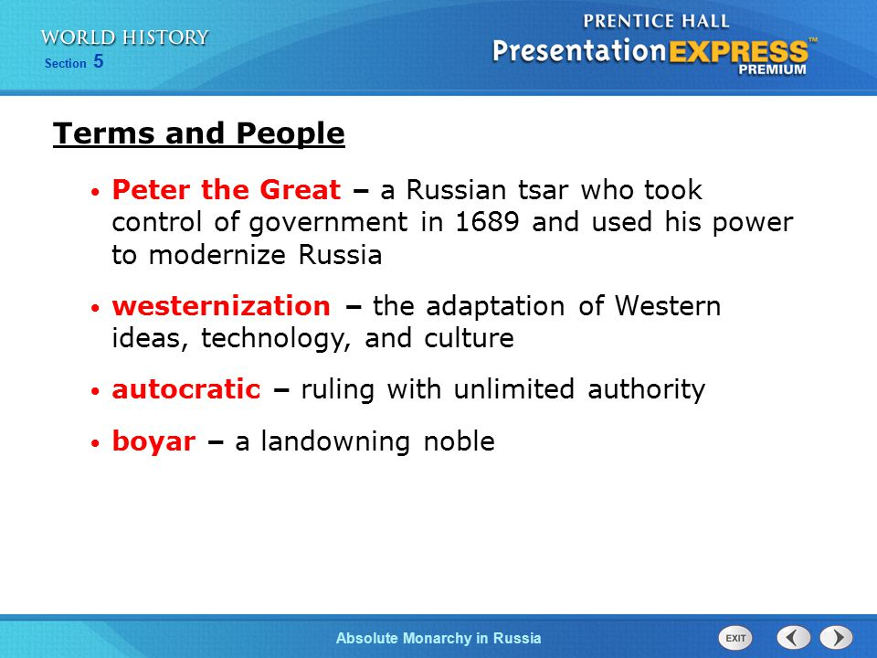 Terms and People Peter the Great – a Russian tsar who took control of government in 1689 and used his power to modernize Russia.