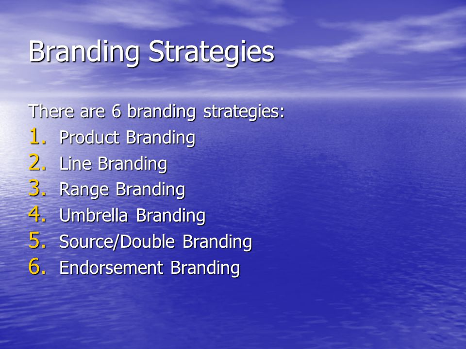 Branding Strategies There are 6 branding strategies: Product Branding