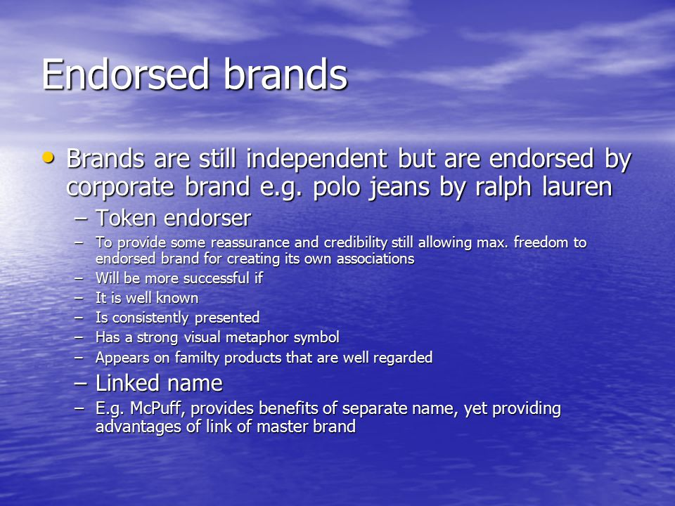 Endorsed brands Brands are still independent but are endorsed by corporate brand e.g. polo jeans by ralph lauren.