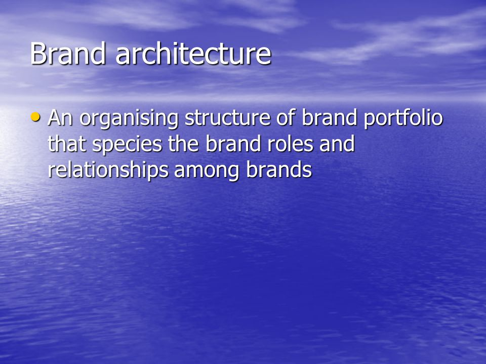 Brand architecture An organising structure of brand portfolio that species the brand roles and relationships among brands.