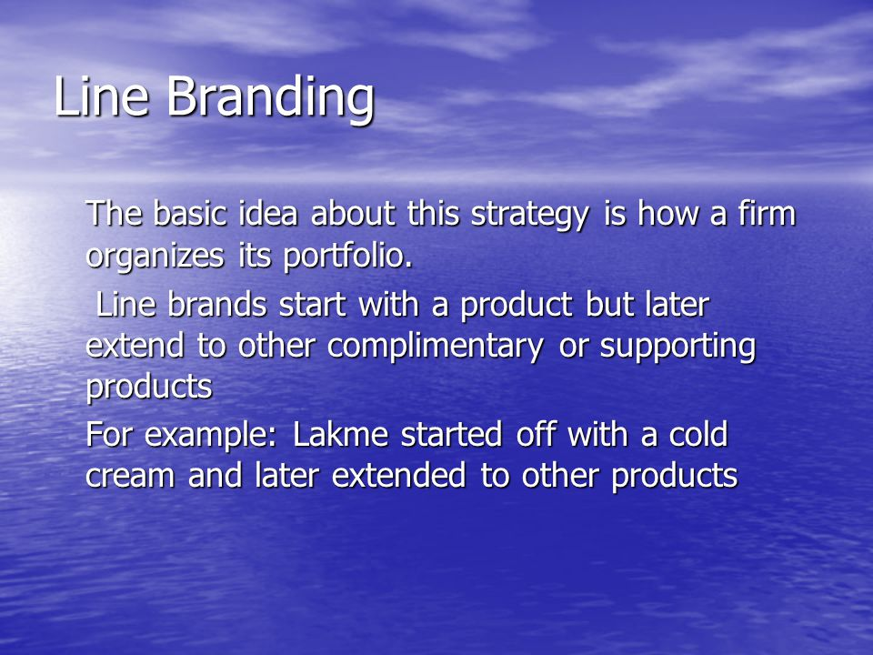 Line Branding The basic idea about this strategy is how a firm organizes its portfolio.
