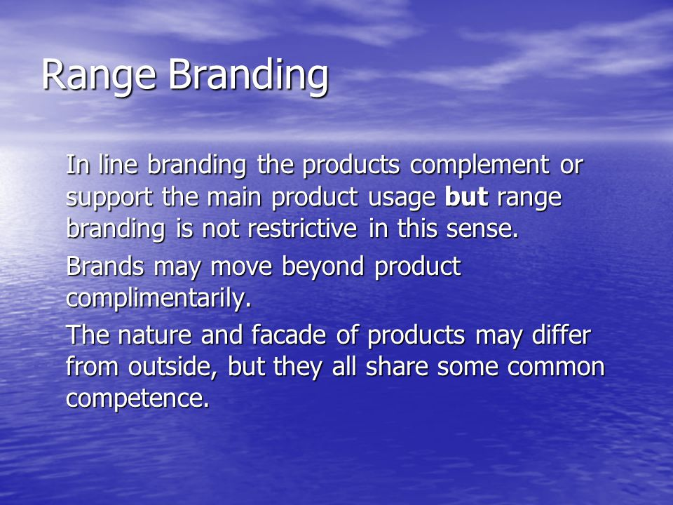 Range Branding In line branding the products complement or support the main product usage but range branding is not restrictive in this sense.
