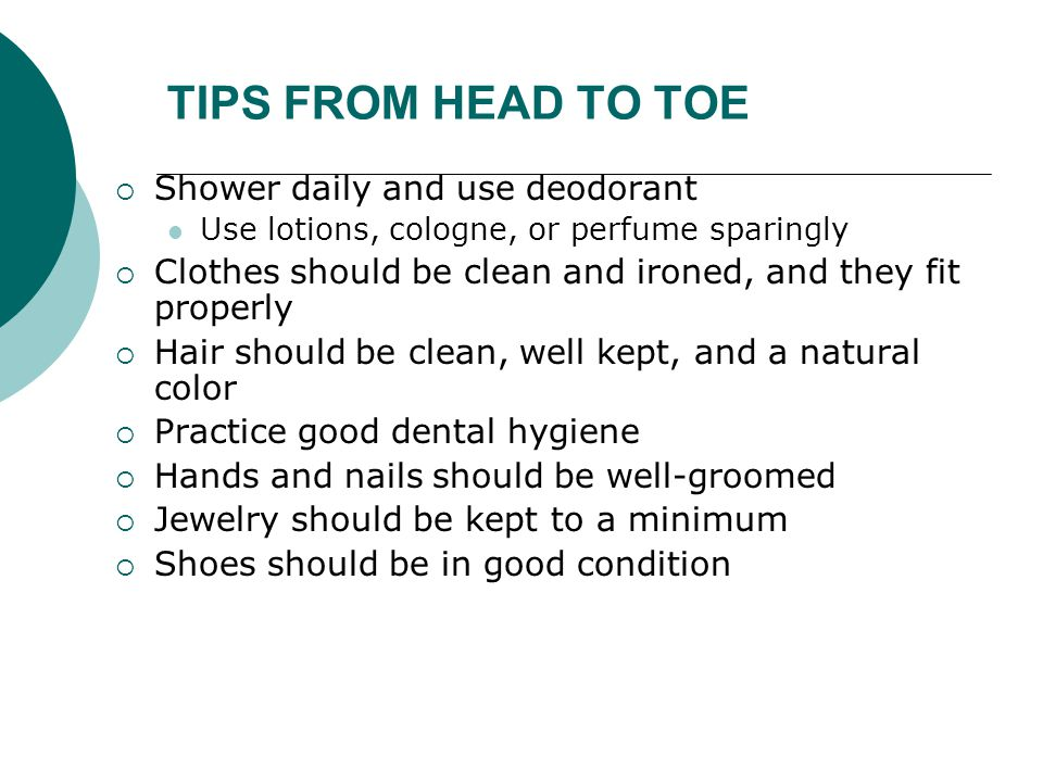 TIPS FROM HEAD TO TOE Shower daily and use deodorant