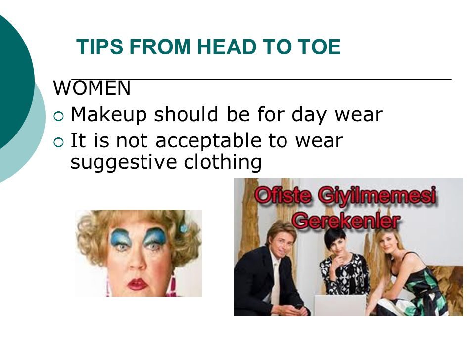 TIPS FROM HEAD TO TOE WOMEN Makeup should be for day wear