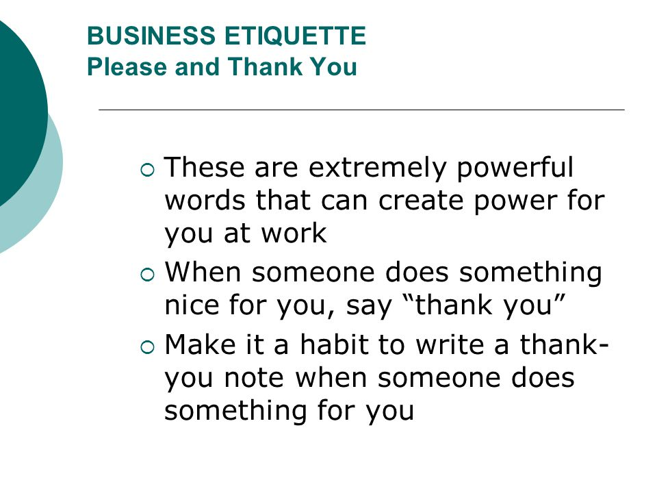 BUSINESS ETIQUETTE Please and Thank You
