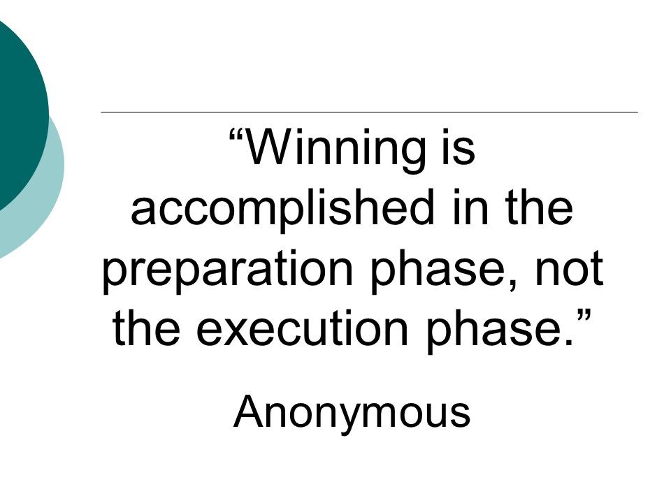 Winning is accomplished in the preparation phase, not the execution phase.