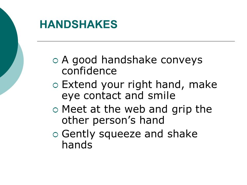 HANDSHAKES A good handshake conveys confidence