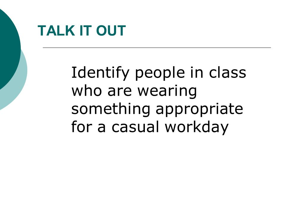 TALK IT OUT Identify people in class who are wearing something appropriate for a casual workday