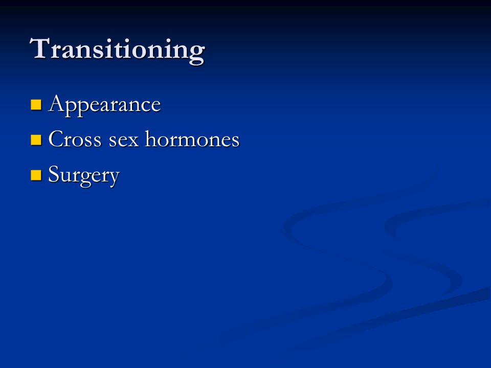 Transitioning Appearance Cross sex hormones Surgery