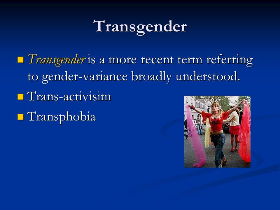 Transgender Transgender is a more recent term referring to gender-variance broadly understood. Trans-activisim.