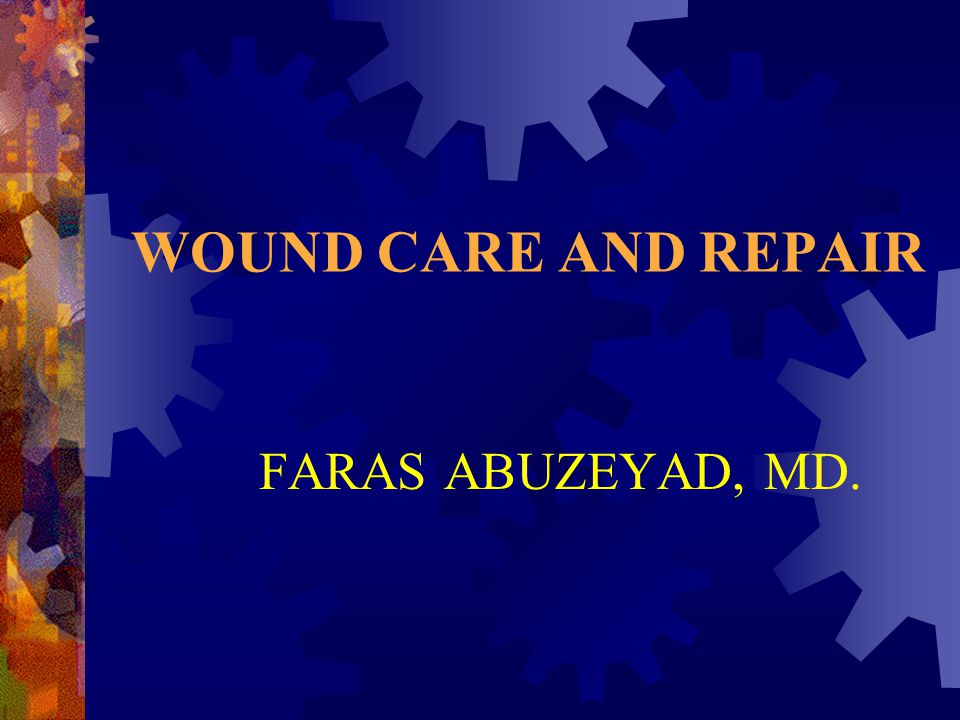 WOUND CARE AND REPAIR FARAS ABUZEYAD, MD.