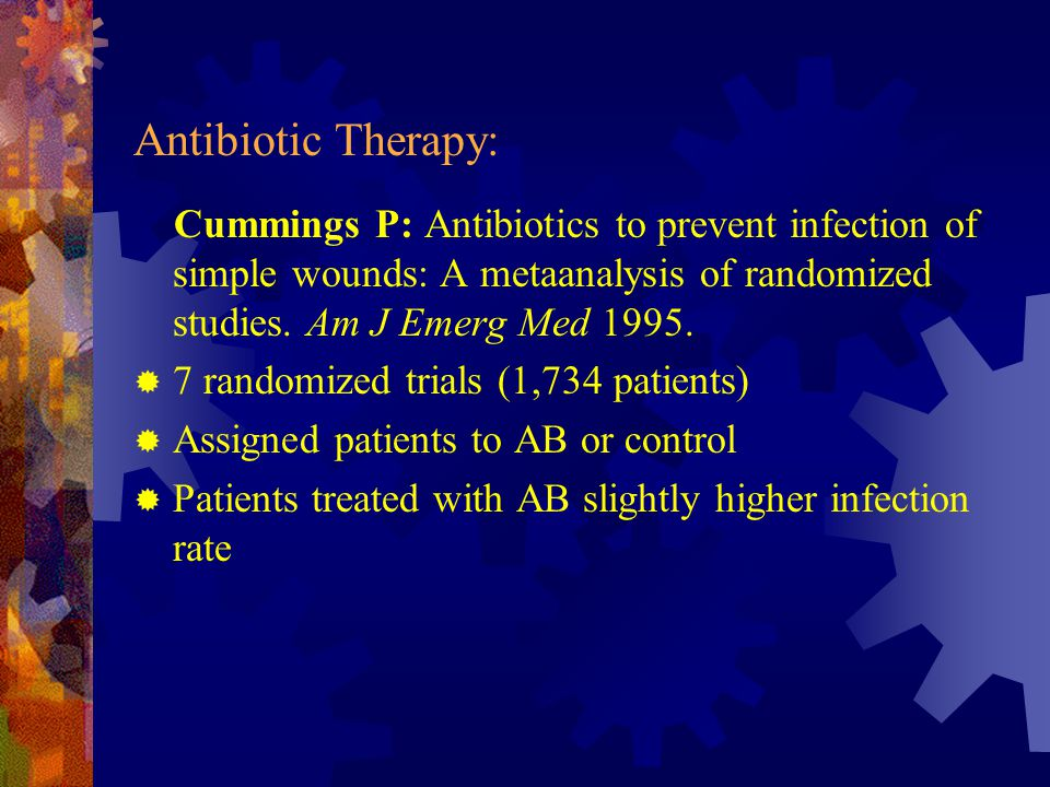 Antibiotic Therapy: Cummings P: Antibiotics to prevent infection of simple wounds: A metaanalysis of randomized studies. Am J Emerg Med 1995.