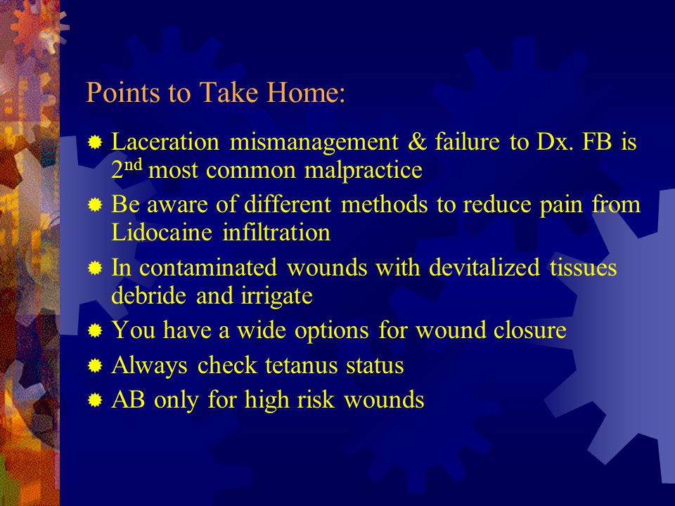 Points to Take Home: Laceration mismanagement & failure to Dx. FB is 2nd most common malpractice.