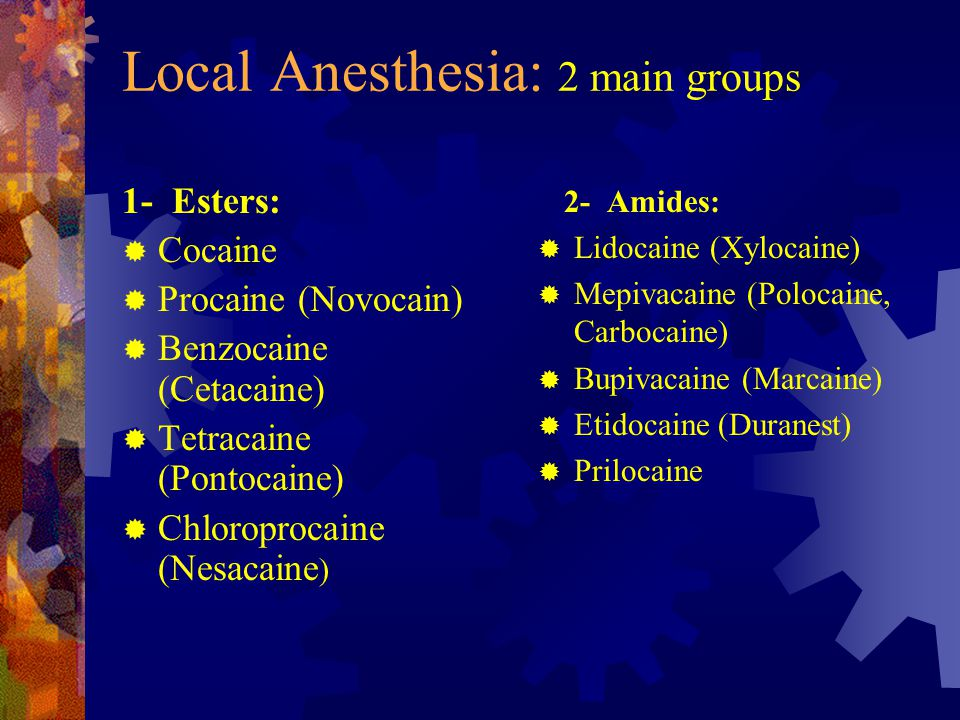Local Anesthesia: 2 main groups