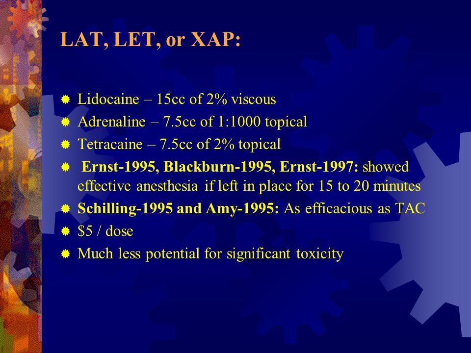 LAT, LET, or XAP: Lidocaine – 15cc of 2% viscous