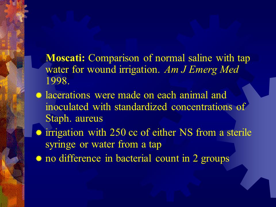 Moscati: Comparison of normal saline with tap water for wound irrigation. Am J Emerg Med 1998.