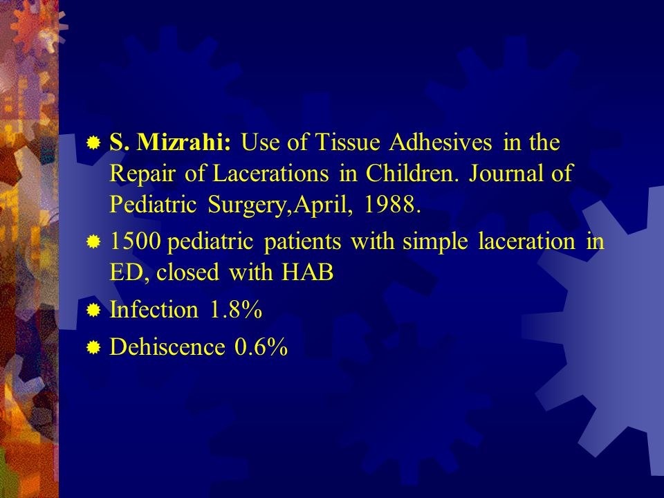 S. Mizrahi: Use of Tissue Adhesives in the Repair of Lacerations in Children. Journal of Pediatric Surgery,April, 1988.