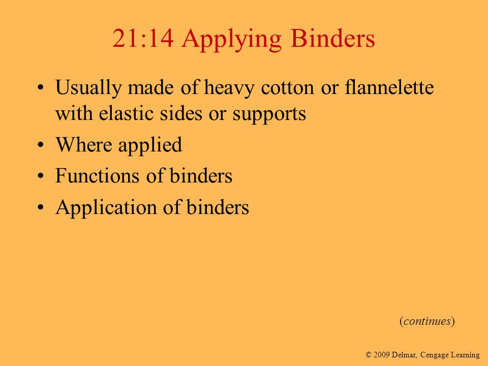 21:14 Applying Binders Usually made of heavy cotton or flannelette with elastic sides or supports. Where applied.