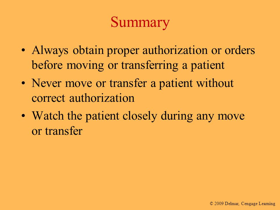 Summary Always obtain proper authorization or orders before moving or transferring a patient.