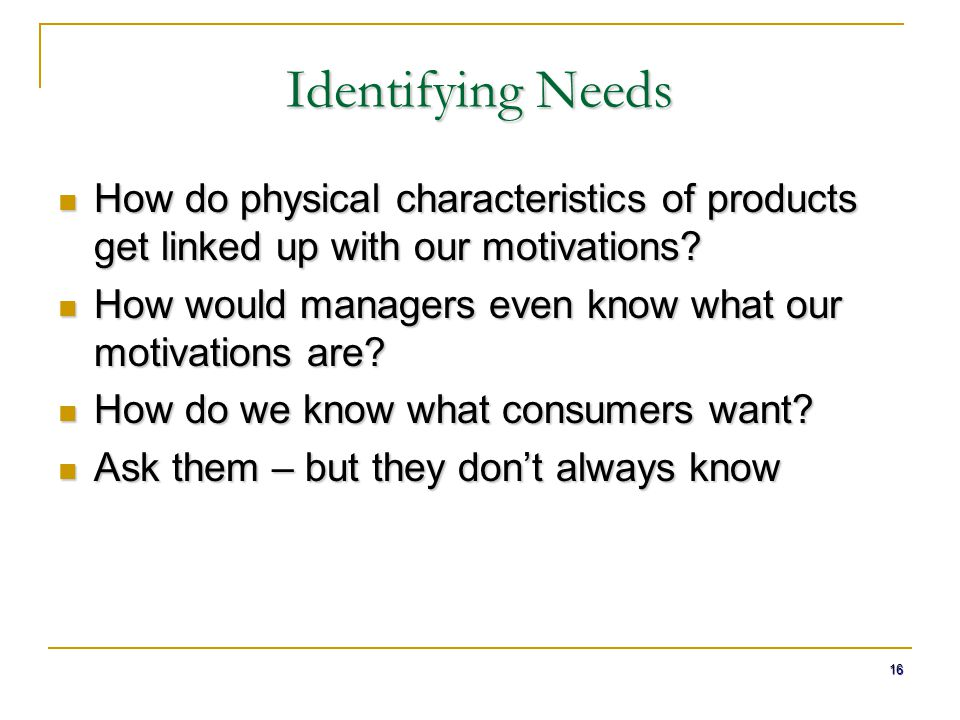 Identifying Needs How do physical characteristics of products get linked up with our motivations