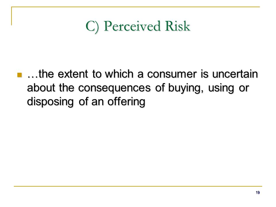 consumer perceived risk about my product What is consumer risk and what is producer risk  perceived risk is that level of risk a consumer believes exists  can the product hurt me, my children or.