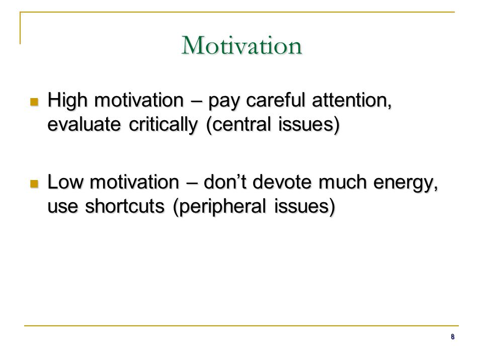 Motivation High motivation – pay careful attention, evaluate critically (central issues)