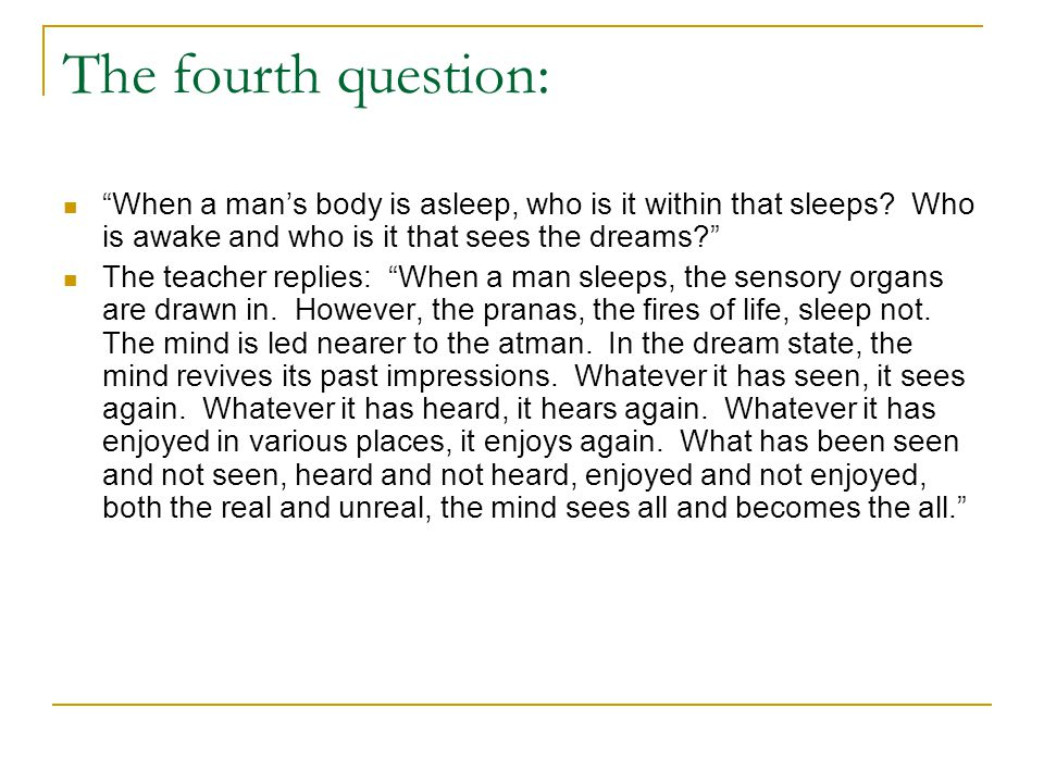 The fourth question: When a man's body is asleep, who is it within that sleeps Who is awake and who is it that sees the dreams