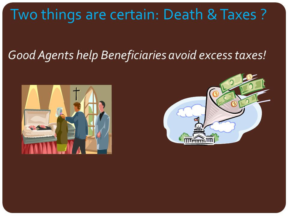 Two things are certain: Death & Taxes