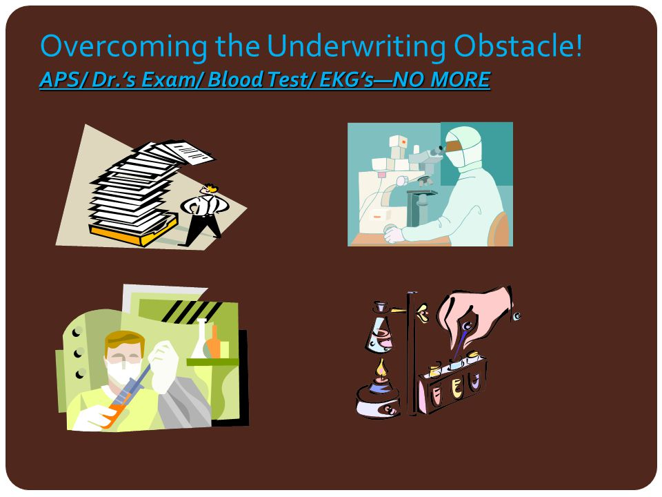 Overcoming the Underwriting Obstacle. APS/ Dr