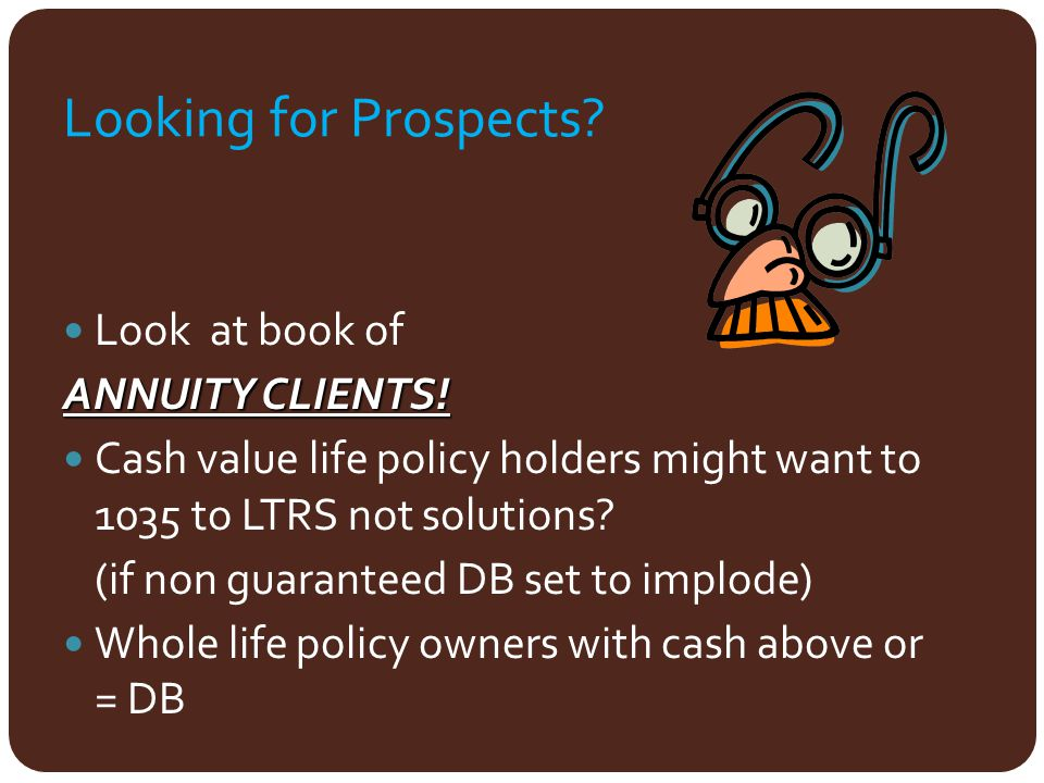 Looking for Prospects Look at book of ANNUITY CLIENTS!