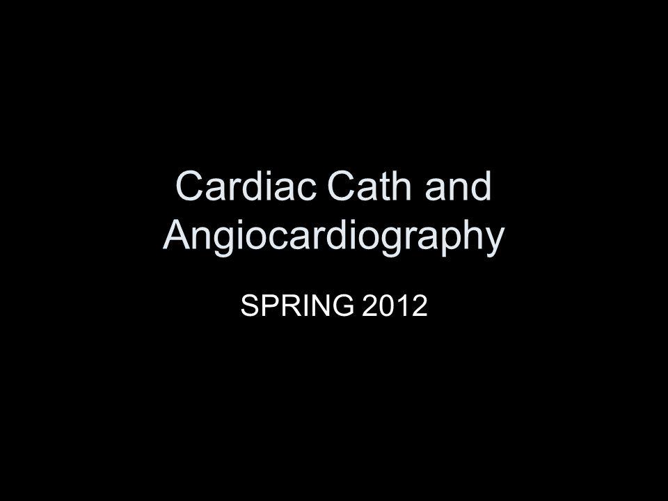 Cardiac Cath and Angiocardiography