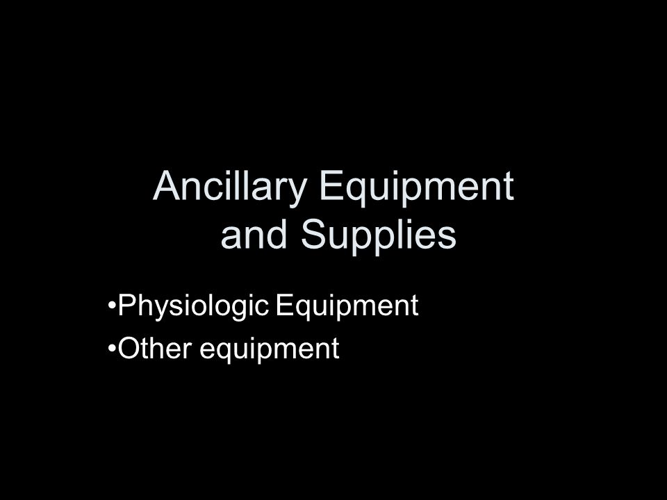 Ancillary Equipment and Supplies