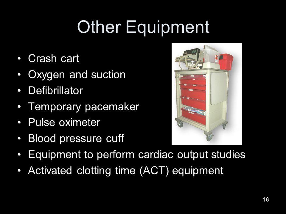 Other Equipment Crash cart Oxygen and suction Defibrillator