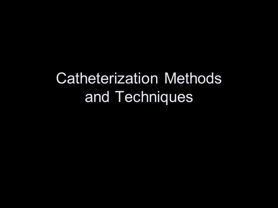 Catheterization Methods and Techniques