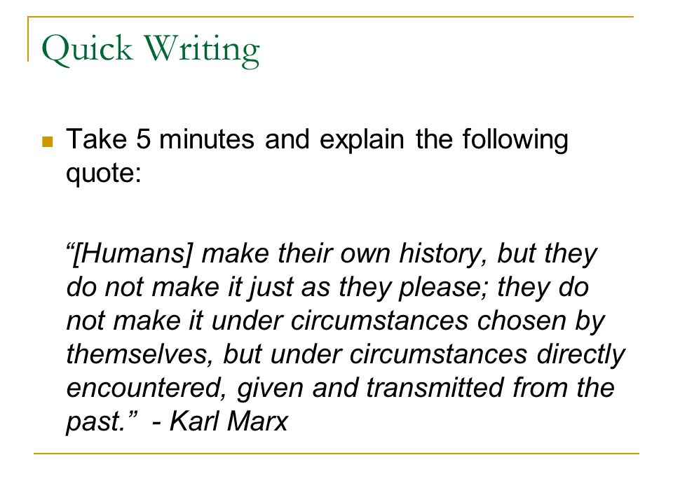 Quick Writing Take 5 minutes and explain the following quote: