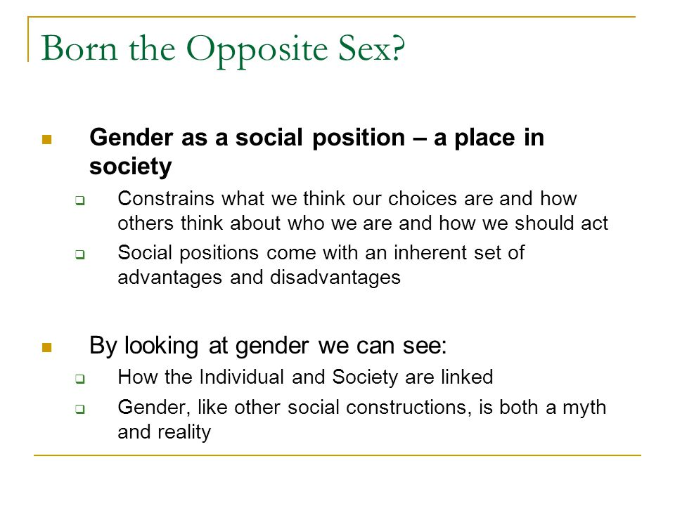 Born the Opposite Sex Gender as a social position – a place in society.