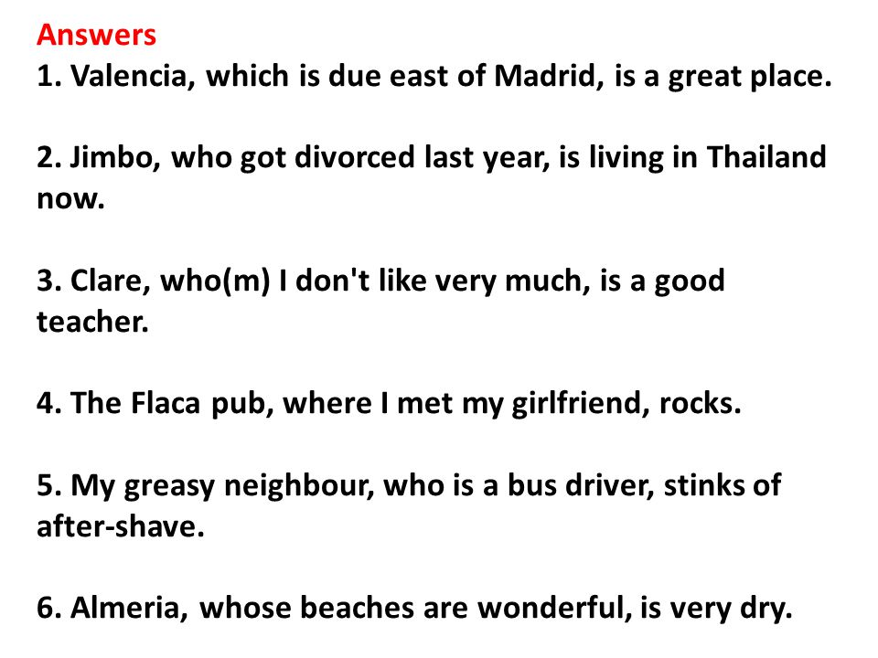 Answers 1. Valencia, which is due east of Madrid, is a great place. 2. Jimbo, who got divorced last year, is living in Thailand now.